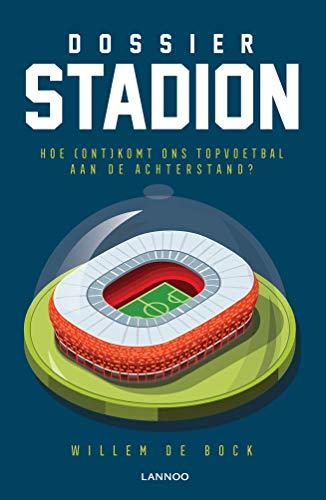 Dossier stadion: Hoe (ont)komt ons topvoetbal aan de achterstand? (Dutch Edition)