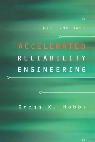 HALT and HASS, Accelerated Reliability Engineering