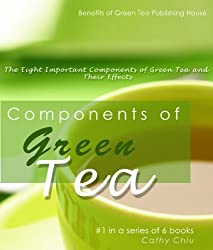 Components of Green Tea - The Eight Important Components of Green Tea and Their Effects (Green Tea Information Book 1) (English Edition)