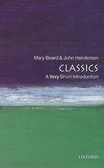 Classics: A Very Short Introduction (Very Short Introductions) by [Beard, Mary, Henderson, John]