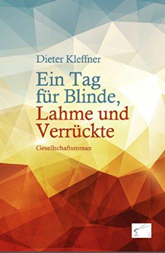 Ein Tag für Blinde, Lahme und Verrückte: Gesellschaftsroman