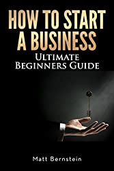 How to Start a Business: Business License, Business Banking, eCommerce Website, Accepting Payments, Professional Logo, and Smart Goals. (How to Make Money Online) (English Edition)