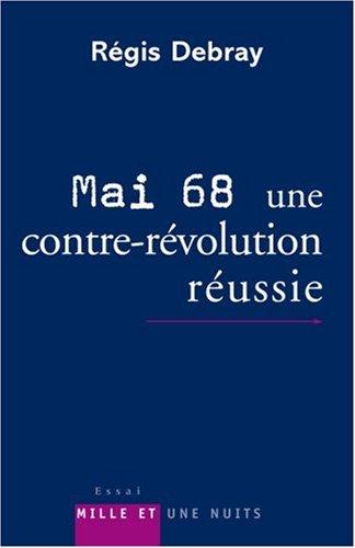 Mai 68, une contre-révolution réussie : Modeste contribution aux discours et cérémonies officielles du dixième anniversaire