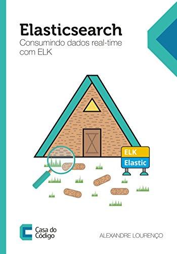 Elasticsearch: Consumindo dados real-time com ELK (Portuguese Edition)