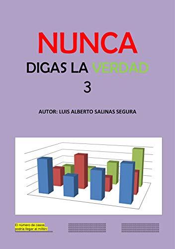 NUNCA DIGAS LA VERDAD 3 por LUIS ALBERTO SALINAS SEGURA