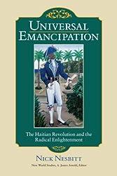 Universal Emancipation: The Haitian Revolution and the Radical Enlightenment (New World Studies) by Nick Nesbitt (2008-12-30)