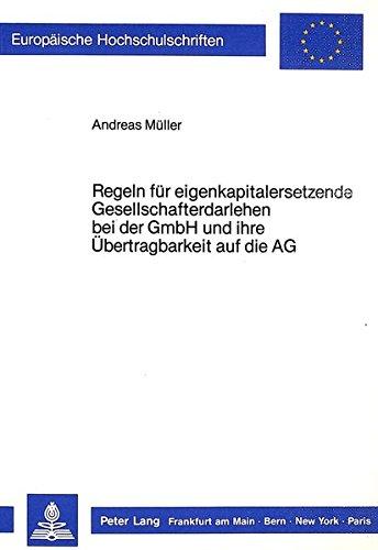 Regeln für eigenkapitalersetzende Gesellschafterdarlehen bei der GmbH und ihre Übertragbarkeit auf die AG (Europäische Hochschulschriften Recht / ... / Series 2: Law / Série 2: Droit, Band 633)