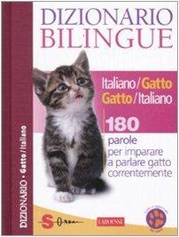 Dizionario bilingue italiano-gatto e gatto-italiano. 180 parole per imparare a parlare gatto correntemente