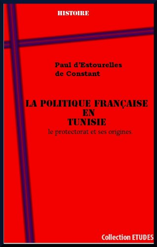 En ligne téléchargement La politique française en Tunisie : le protectorat et ses origines pdf, epub