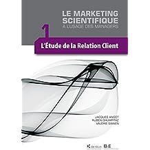 L'étude de la relation client: Le marketing scientifique à l'usage des managers (French Edition)