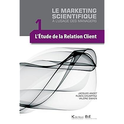 L'étude de la relation client: Le marketing scientifique à l'usage des managers