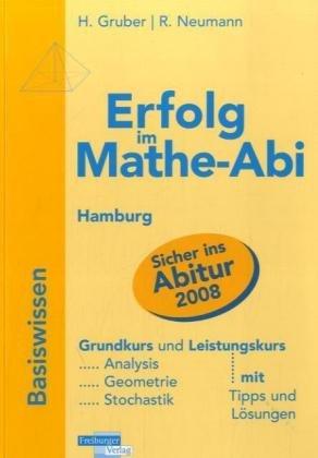 Erfolg im Mathe-Abi 2007 Hamburg: Übungsbuch für die optimale Vorbereitung in Analysis, Geometrie und Stochastik mit verständlichen Lösungen - mit vielen praktischen Tipps