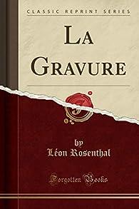 La Gravure- Manuels d'Histoire de l'Art par Léon Rosenthal