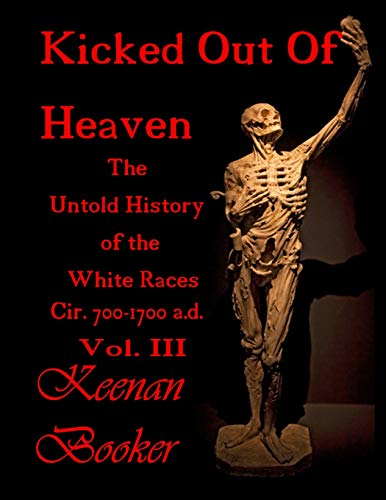 Kicked Out of Heaven Vol. III: The Untold History of The White Races Cir. 700 - 1700 a.d. (The Dragon (In Color), Band 3)
