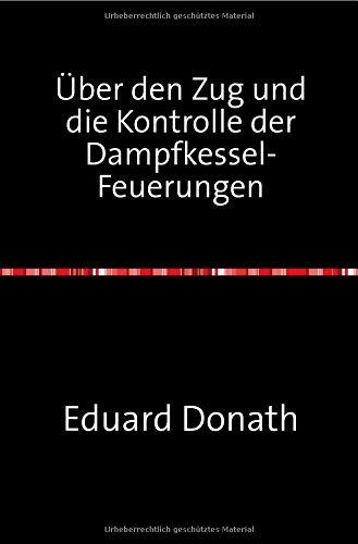 Über den Zug und die Kontrolle der Dampfkessel-Feuerungen: Nachdruck 2018 Taschenbuch