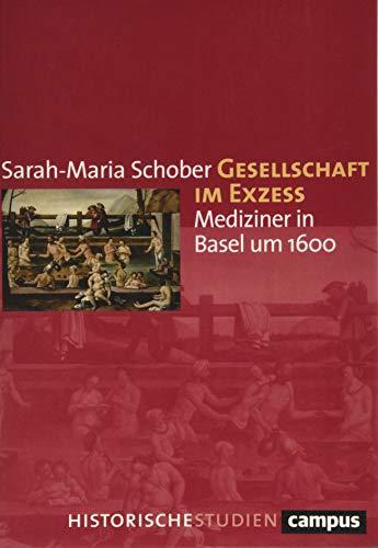 Gesellschaft im Exzess: Mediziner in Basel um 1600 (Campus Historische Studien)