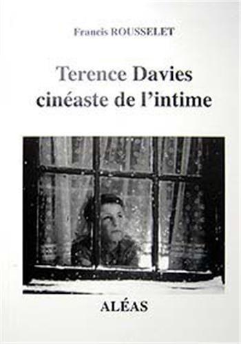 Terence Davies : Cinéaste de l'intime par Francis Rousselet