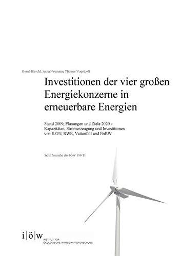 Investitionen der vier großen Energiekonzerne in erneuerbare Energien: Stand 2009, Planungen und Ziele 2020 - Kapazitäten, Stromerzeugung und ... Vattenfall und EnBW (Schriftenreihe des IÖW)