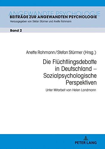 Die Flüchtlingsdebatte in Deutschland - Sozialpsychologische Perspektiven (Beiträge zur Angewandten Psychologie, Band 2)