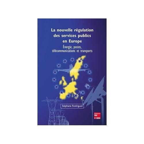 NOUVELLE REGULATION DES SERVICES PUBLICS EN EUROPE : ENERGIE, POSTES, TELECOMMUNICATIONS ET TRANSPORTS