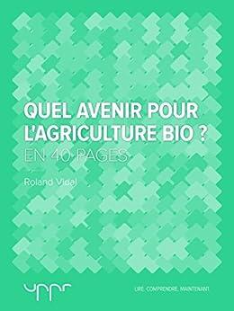 Quel avenir pour l'agriculture bio? - En 40 pages par [Vidal, Roland]