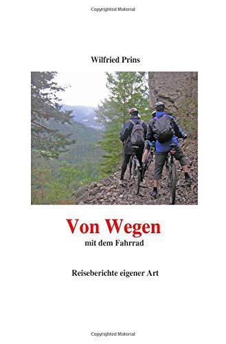 Von Wegen: Mit dem Fahrrad. Reiseberichte eigener Art
