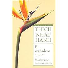El verdadero amor: Practicas para renovar el corazon (Biblioteca Thich Nhat Hanh)