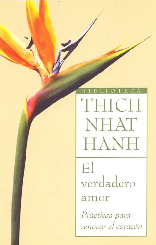 El verdadero amor: Practicas para renovar el corazon (Biblioteca Thich Nhat Hanh) por Thich Nhat Hanh