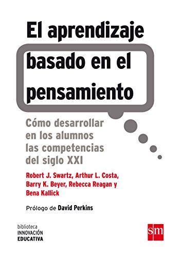 El Aprendizaje Basado En El Pensamiento (Biblioteca Innovación Educativa) por Robert J. Swartz