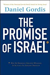 The Promise of Israel: Why Its Seemingly Greatest Weakness Is Actually Its Greatest Strength by Daniel Gordis (2012-08-01)