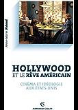 Hollywood et le rêve américain : Cinéma et idéologie aux Etats-Unis (Cinéma / Arts Visuels)