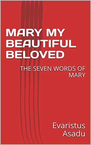 MARY MY BEAUTIFUL BELOVED: THE SEVEN WORDS OF MARY (English Edition)