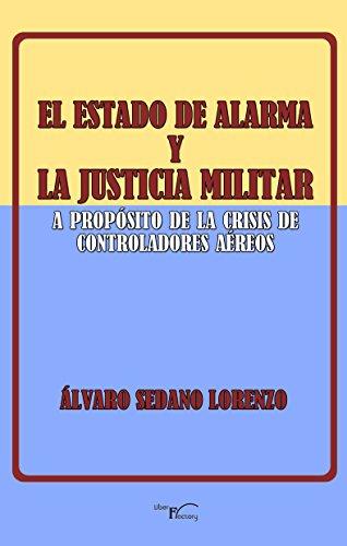 El estado de alarma y la justicia militar: A propósito de la crisis de los controladores aéreos
