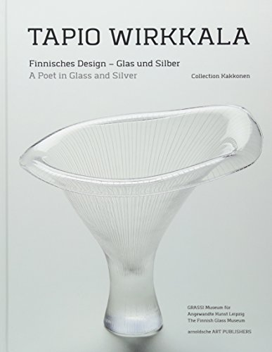 Tapio Wirkkala: Finnisches Design - Glas und Silber / A Poet in Glass and Silver (Collection Kakkonen)