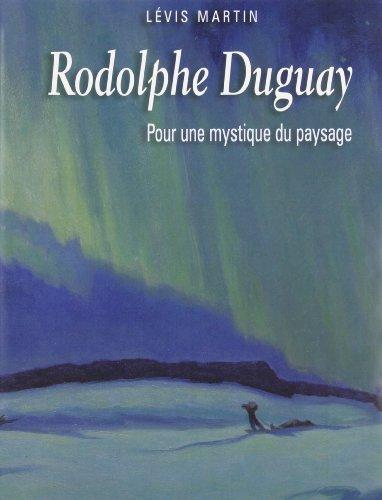 Rodolphe Duguay. pour une Mystique du Paysage