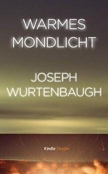 Warmes Mondlicht (Kindle Single) von [Wurtembaugh, Joseph]