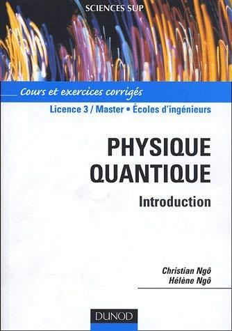 Physique quantique : Cours et exercices corrigés by Christian Ngô;Hélène Ngô(2005-03-24)