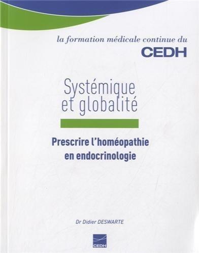 Systémique et globalité : Prescrire l'homéopathie en endocrinologie de Didier Deswarte (13 mars 2014) Broché