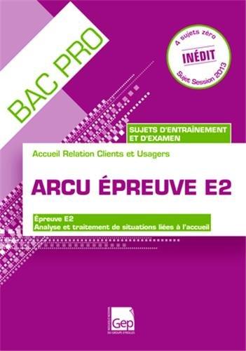 ARCU Epreuve E2 : Analyse et traitement de situations liées à l'accueil par Anne Chalton, Bruno Charmoille, Martine Gionta, Véronique Labruyère