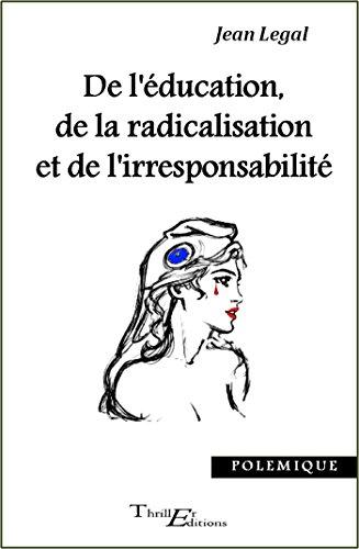 Couverture du livre De l'éducation, de la radicalisation et de l'irresponsabilité