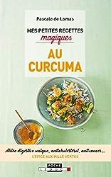 Mes petites recettes magiques au curcuma : Alliée digestive unique, anticholestérol, anticancer... L'épice aux mille vertus