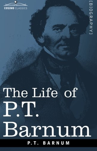 The Life of P.T. Barnum (Cosimo Classics)