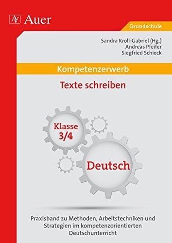 Kompetenzerwerb Texte schreiben 3+4: Praxisband zu Methoden, Arbeitstechniken und Stra tegien im kompetenzorientierten Deutschunterricht (3. und 4. Klasse) (Kompetenzerwerb Grundschule)