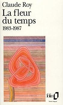La Fleur du temps: (1983-1987) (Folio t. 2388)