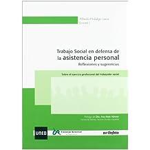 Trabajo Social En Defensa De La Asistencia Personal. Reflexiones Y Sugerencias. Sobre El Ejercicio Profesional Del Trabajador Social (Uned (netbiblo))