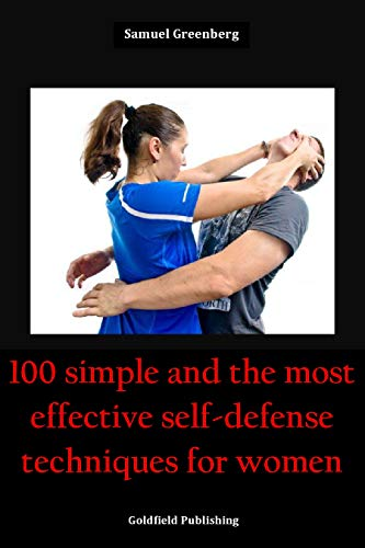 100 simple and the most effective self-defense techniques for women: Defense Yourself from any Offenders. No Training Required. (English Edition) por Samuel  Greenberg