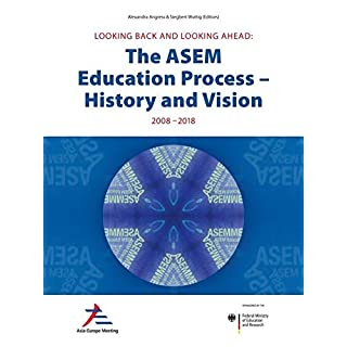 Looking Back an Looking Ahead: The ASEM Education Process - History and Vision 2008-2018