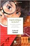 Esprit critique es-tu là ? 30 activités zététiques pour aiguiser son esprit critique de Collectif CorteX ( 10 janvier 2013 ) - 10/01/2013