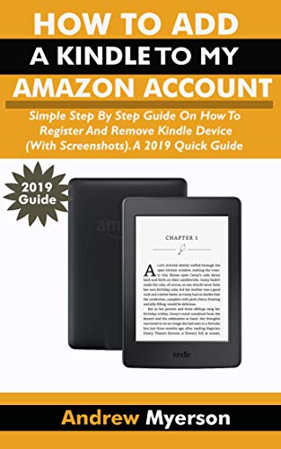 HOW TO ADD A KINDLE TO MY AMAZON ACCOUNT: Simple Step By Step Guide On How To Register And Remove Kindle Device (With Screenshots). A 2019 Quick Guide (English Edition) - Windows Für 7 Kindle-app