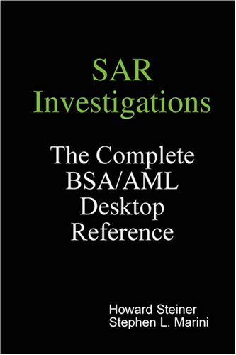 SAR Investigations - The Complete BSA/AML Desktop Reference by Howard Steiner (2008-07-17)